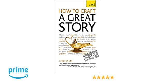 How to Craft a Great Story: Teach Yourself Creating Perfect Plot and
