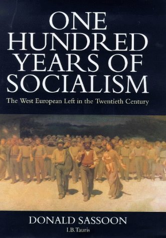 One Hundred Years of Socialism: The West European Left in the Twentieth Century por Donald Sassoon