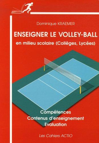 Enseigner le volley-ball : En milieu scolaire (collèges, lycées) par Dominique Kraemer