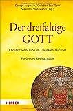 Der dreifaltige Gott: Christlicher Glaube im s�kularen Zeitalter. F�r Gerhard Kardinal M�ller