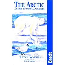 The Arctic: A Guide to Coastal Wildlife (Bradt Travel Guide Artic Ocean: A Guide to the Coastal Wildlife) (Bradt Travel Guide Arctic: A Guide to Coastal Wildlife)