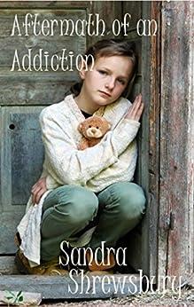 The Aftermath of an Addiction (Addiction Series Book 2) by [Shrewsbury, Sandra]