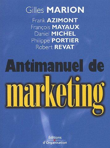Antimanuel de marketing par Francois Mayaux, Daniel Michel, Gilles Marion, Franck Azimont, Philippe Portier, Robert Revat