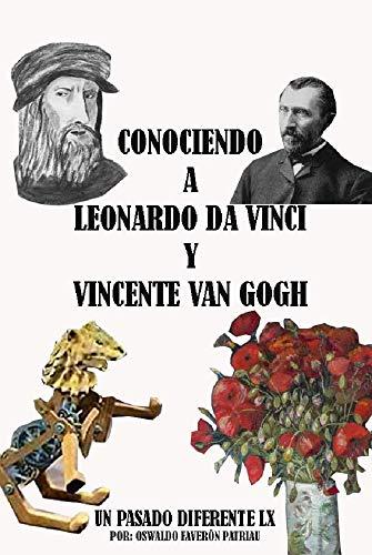 Conociendo a Leonardo Da Vinci y Vincent van Gogh (Un Pasado ...
