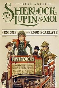 Sherlock, Lupin et moi, tome 3 : L'énigme de la rose écarlate par Irene Adler