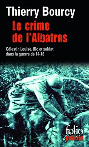Le crime de l'Albatros: Une enqute de Clestin Louise, flic et soldat dans la guerre de 14-18