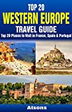 Top 20 Box Set: Western Europe Travel Guide - Top 20 Places to Visit in France, Spain & Portugal (Travel Box Set)
