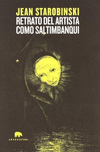 Retrato Del Artista Como Saltimba (Lecturas de Historia del Arte) por Jean Starobinski