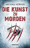Die Kunst zu morden: Thriller