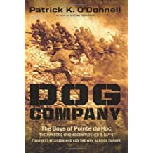 Dog Company: The Boys of Pointe du Hoc--the Rangers Who Accomplished D-Day's Toughest Mission and Led the Way across Europe by Patrick K. O'Donnell (2012-11-06)