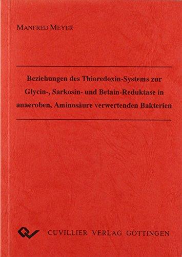 Beziehungen des Thioredoxin-Systems zur Glycin-, Sarkosin und Betain- Betain-reduktase in anaeroben, Aminosäure verwertenden Bakterien.