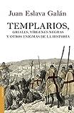 Templarios, griales, vírgenes negras y otros enigmas de la Historia (Divulgación)