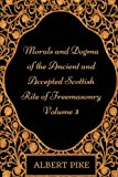 Morals and Dogma of the Ancient and Accepted Scottish Rite of Freemasonry - Volume 3: By Albert Pile - Illustrated