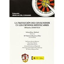 La protección del consumidor en los créditos hipotecarios (Derecho del Consumo)