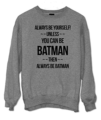 You Can Always Be Yourself Unless You Can Be Batman Divertente Felpa Grigio Small