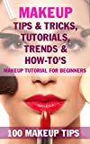 Makeup Tips & Tricks, Tutorials, Trends & How-To's - BOOK: 100 Makeup Tips, Makeup tutorial for beginners