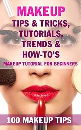 Makeup Tips & Tricks, Tutorials, Trends & How-To's - BOOK