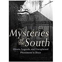 Mysteries of the South: Ghosts, Legends, and Unexplained Phenomena in Dixie