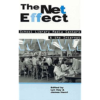[The Net Effect: School Library Media Centers and the Internet] (By: Lyn Hay) [published: April, 1999]