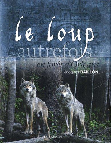 Le loup, autrefois, en forêt d'Orléans