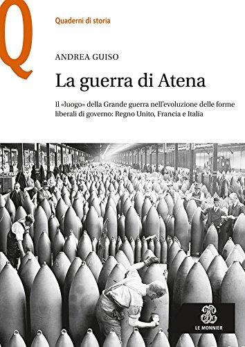 LA GUERRA DI ATENA - Edizione digitale: Il luogo della Grande guerra nell'evoluzione delle forme liberali di governo: Regno Unito, Francia e Italia