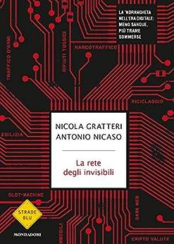La rete degli invisibili: La 'ndrangheta nell'era digitale: meno sangue, più trame sommerse (Italian Edition) van [Gratteri, Nicola, Nicaso, Antonio]