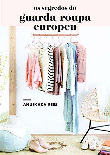 Os Segredos do Guarda-roupa Europeu por Anuschka Rees