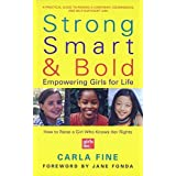 Strong, Smart, and Bold: Empowering Girls for Life (Foreword by Jane Fonda) by Fine, Carla (2002) Paperback