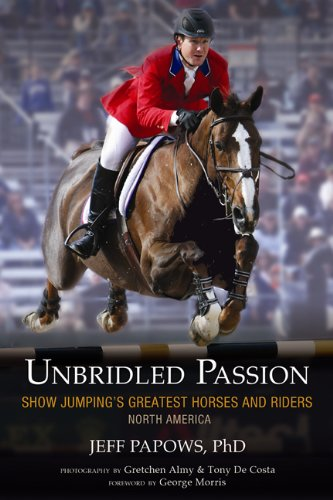 Unbridled Passion: Show Jumping's Greatest Horses and Riders: North America por Jeff Papows