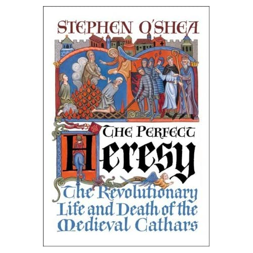 Perfect Heresy: The Revolutionary Life and Death of the Medieval Cathars by Stephen O'Shea (August 01,2001)