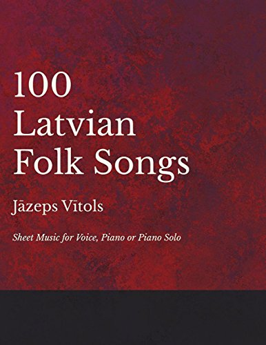100 Latvian Folk Songs - Sheet Music for Voice, Piano or Piano Solo (English Edition)