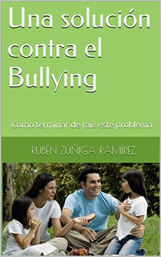 Una solución contra el Bullying: Cómo terminar de raíz este problema