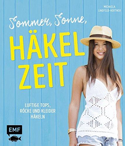 Sommer, Sonne, Häkelzeit: Luftige Tops, Röcke und Kleider häkeln (Häkeln Kleidung)