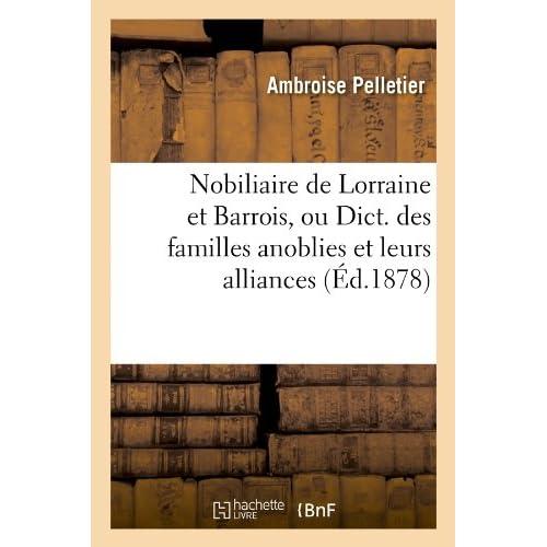 Nobiliaire de Lorraine et Barrois, ou Dict. des familles anoblies et leurs alliances (Éd.1878)