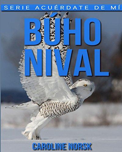 Búho nival: Libro de imágenes asombrosas y datos curiosos sobre los Búho nival para niños (Serie Acuérdate de mí)