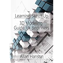 Learning SketchUp: A 3D Modeling Guide for Beginners (English Edition)