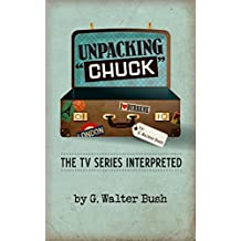 "Unpacking ""Chuck"": The TV Series Interpreted (English Edition)"