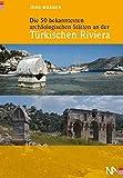 Die 50 bekanntesten archäologischen Stätten an der Türkischen Riviera - Jörg Wagner