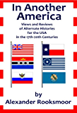 In Another America: Views and Reviews of Alternate Histories for the USA in the 17th-20th Centuries
