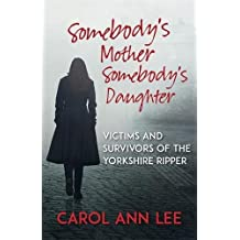 Somebody's Mother, Somebody's Daughter: Victims and Survivors of the Yorkshire Ripper