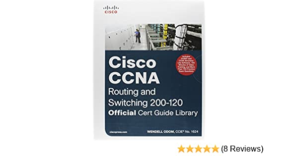 Cisco CCNA Routing + Switching 200-120: Official Cert Guide Library ...