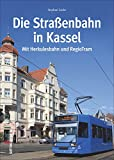 Die Straßenbahn und Regiotram in Kassel, rund 130 faszinierende Fotografien dokumentieren die Geschichte, Strecken und Fahrzeuge (Sutton - Auf Schienen unterwegs)