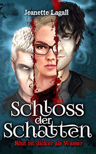 Schloss der Schatten 1: Blut ist dicker als Wasser von [Lagall, Jeanette]