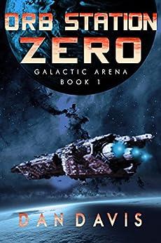 Orb Station Zero (Galactic Arena Book 1) by [Davis, Dan]