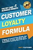 The Pet Care Business Owner's Customer Loyalty Formula: 5 Steps to Launch Your...