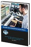 Moderne Musikproduktion in der Praxis: Die besten Tipps und Tricks für Produzenten von Pop, Dance und Hip Hop