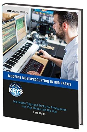 Moderne Musikproduktion in der Praxis: Die besten Tipps und Tricks für Produzenten von Pop, Dance und Hip Hop (Bass-drum-praxis)