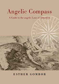 Angelic Compass - A Guide to the angelic Laws of Attraction (English Edition) par [Gombor, Esther]