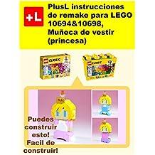 PlusL instrucciones de remake para LEGO 10694&10698,Muñeca de vestir(princesa): Usted puede construir Muñeca de vestir(princesa) de sus propios ladrillos