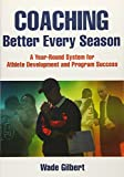 Coaching Better Every Season: A Year-Round Process for Athlete Development and Program Success